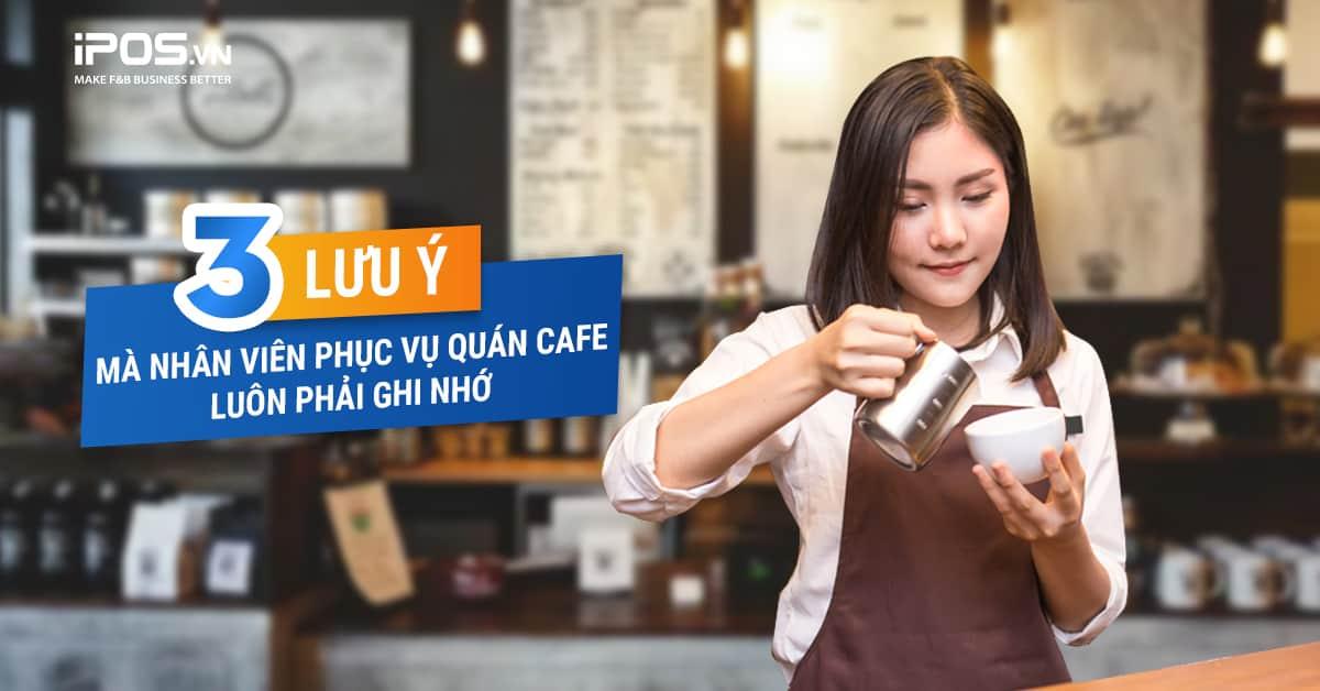 3 Lưu ý mà nhân viên phục vụ quán cafe luôn phải ghi nhớ