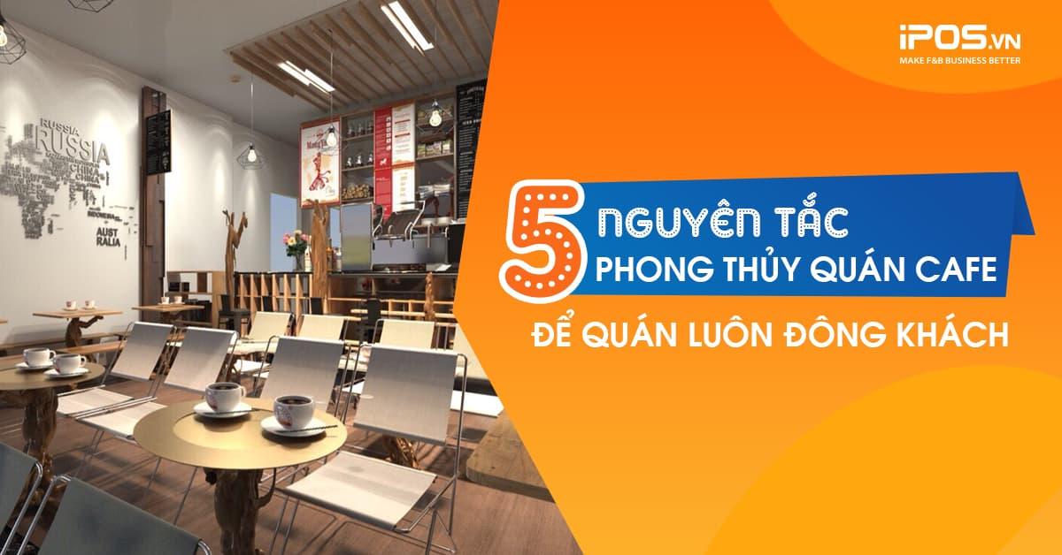 5 Nguyên tắc phong thủy để quán cafe luôn đông khách