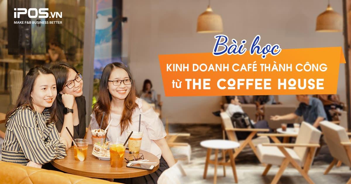 bai hoc kinh doanh cafe thanh cong tu the coffee house