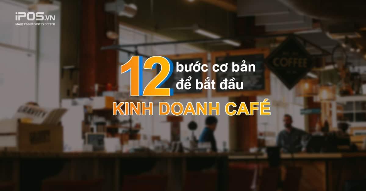 12 Bước Mở Quán Cafe Giúp Bạn Tránh Khỏi Những Bài Học Cay Đắng