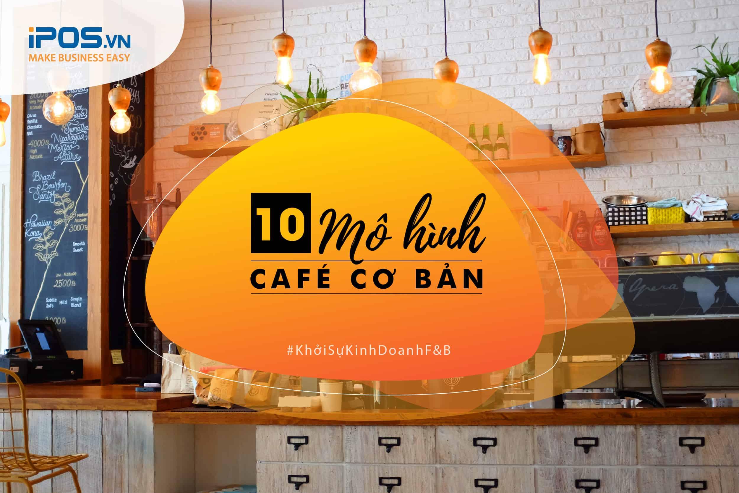 Tổng hợp 10 mô hình quán cafe cơ bản và phổ biến nhất 1