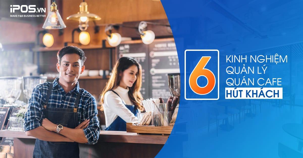 6 Kinh nghiệm quản lý quán cafe hút khách
