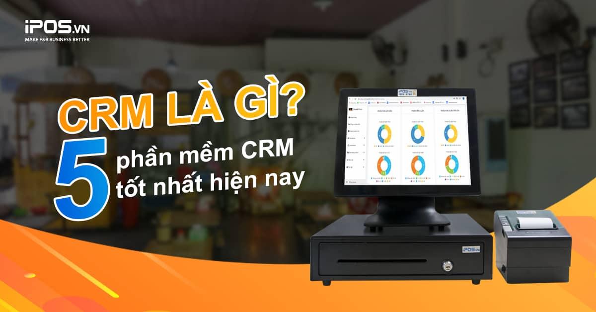 CRM là gì? Phần mềm CRM là gì? Top 5 phần mềm CRM tốt nhất hiện nay