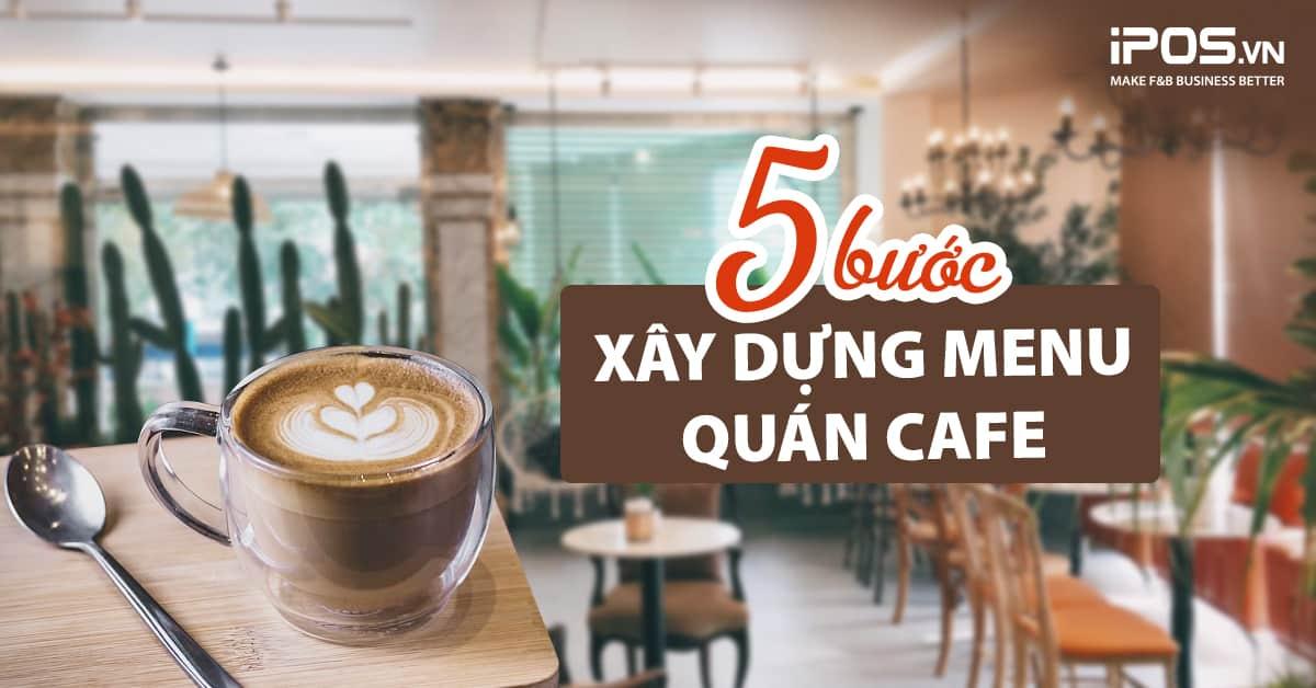 5 bước xây dựng menu quán cafe