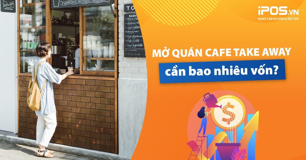 chi phí mở quán cafe take away