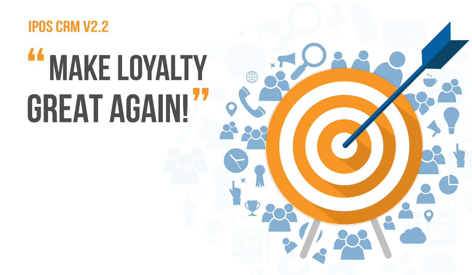 "IPOS CRM v2.2: ""MAKE LOYALTY GREAT AGAIN!"" 1"