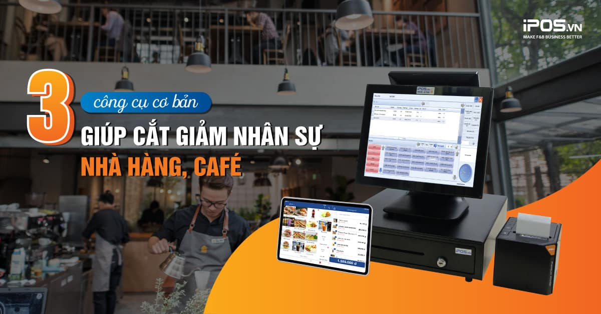 Cắt giảm chi phí nhân sự nhà hàng đơn giản bằng 3 công cụ