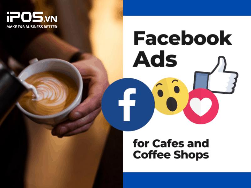 Chạy quảng cáo Facebook cho quán cafe là một chiến lược marketing phổ biến